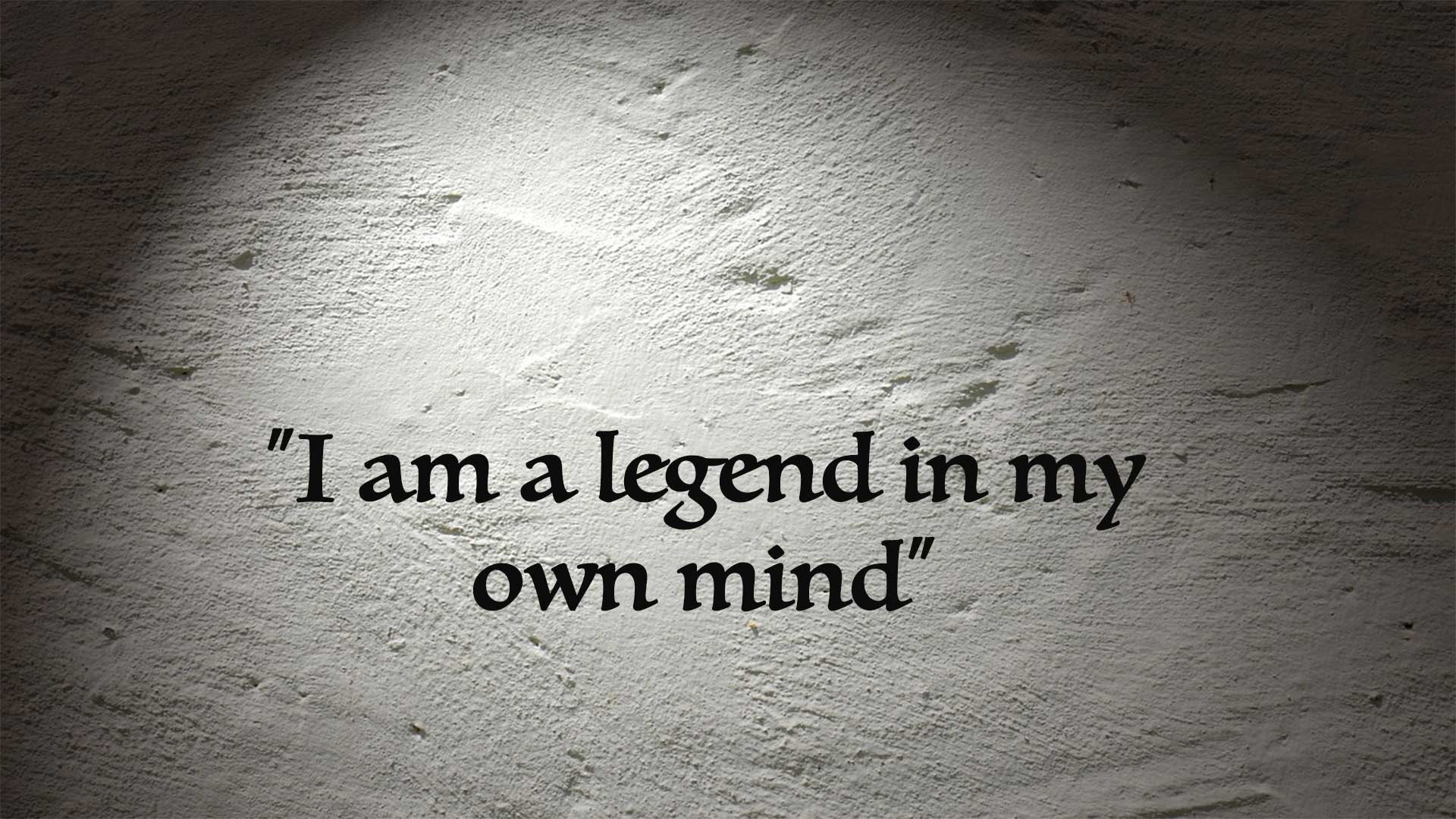 ציטוט: i am a legend in my own mind